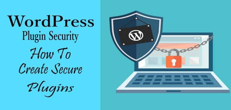 WordPress Plugin Security How to create secure plugins